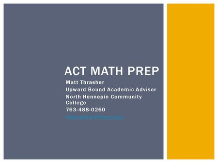 Matt Thrasher Upward Bound Academic Advisor North Hennepin Community College 763-488-0260 ACT MATH PREP.