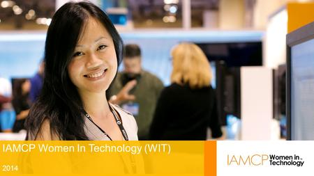 1111 IAMCP Women In Technology (WIT) 2014. So you heard about WIT… What's next? Get started Create a presence Run a community.