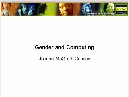 Gender and Computing Joanne McGrath Cohoon. WHY FEW FEMALES PURSUE COMPUTING Evidence on factors affecting women's recruitment and retention PART 1.