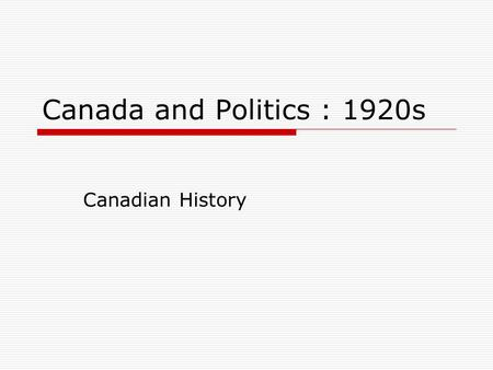 Canada and Politics : 1920s Canadian History.