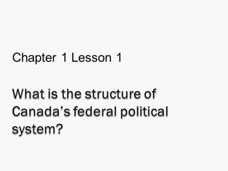 Chapter 1 Lesson 1. Introduction to Political Systems  All societies have some form of governance or method for: - maintaining order and establishing.