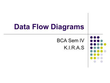 Data Flow Diagrams BCA Sem IV K.I.R.A.S.