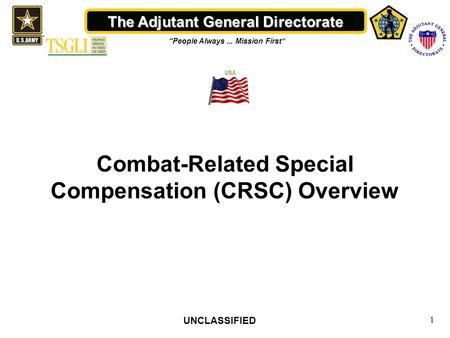 "The Adjutant General Directorate ""People Always... Mission First"" 1 Combat-Related Special Compensation (CRSC) Overview UNCLASSIFIED."
