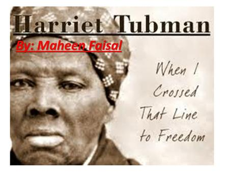 By: Maheen Faisal Harriet Tubman's background! 1819 Birth. Araminta Ross [Harriet Tubman] was born into slavery in 1819 or 1820, in Dorchester County,