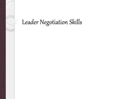 Leader Negotiation Skills. Conflict Pros and Cons Managed conflict Strengthens relationships and builds teamwork Encourages open communication and cooperative.