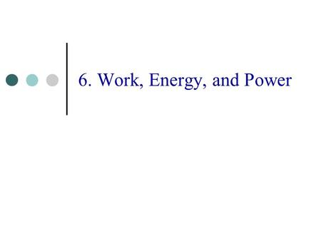 6. Work, Energy, and Power. The Dot Product 3 where  is the angle between the vectors and A and B are their magnitudes. The dot product is the scalar.