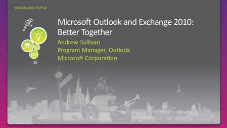 Andrew Sullivan Program Manager, Outlook Microsoft Corporation SESSION CODE: OSP314.