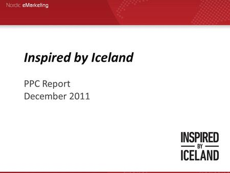 Inspired by Iceland PPC Report December 2011. The campaign was enabled again on October 10 th 2011 The overall outcome of the campaign between October.