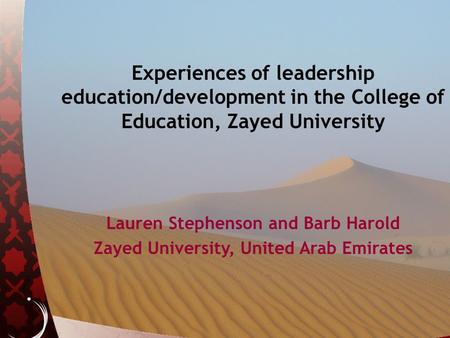 Experiences of leadership education/development in the College of Education, Zayed University Lauren Stephenson and Barb Harold Zayed University, United.