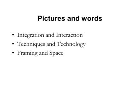 Pictures and words Integration and Interaction Techniques and Technology Framing and Space.