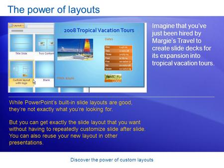 Discover the power of custom layouts The power of layouts Imagine that you've just been hired by Margie's Travel to create slide decks for its expansion.