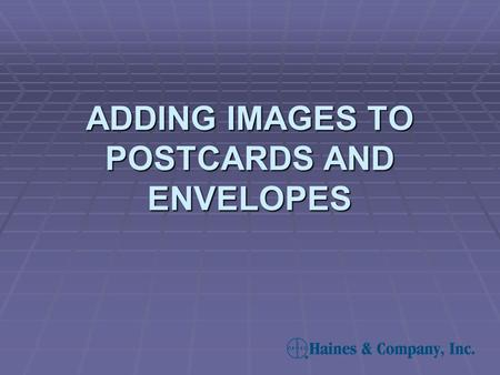 ADDING IMAGES TO POSTCARDS AND ENVELOPES. Adding an Image – Step 1  To add an image, select the desired mailing piece from the Label/Format drop down.