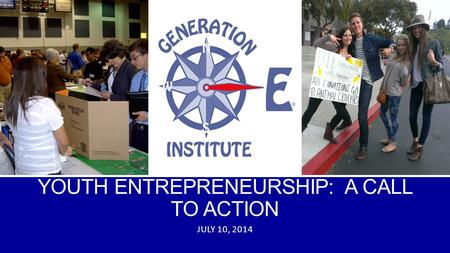 YOUTH ENTREPRENEURSHIP: A CALL TO ACTION JULY 10, 2014.