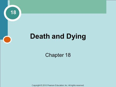 Copyright © 2010 Pearson Education, Inc. All rights reserved. Death and Dying Chapter 18 18.