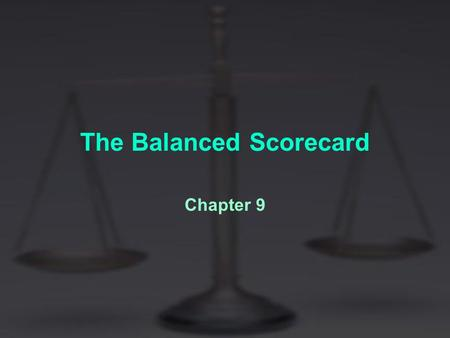 The Balanced Scorecard Chapter 9. Achieving Success in the Information Era To achieve success in the information era, companies need more than prudent.