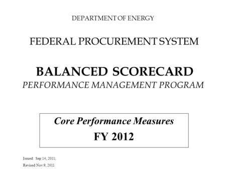 DEPARTMENT OF ENERGY FEDERAL PROCUREMENT SYSTEM BALANCED SCORECARD PERFORMANCE MANAGEMENT PROGRAM Core Performance Measures FY 2012 Issued: Sep 14, 2011;