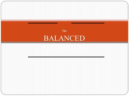 The BALANCED SCORECARD. What Is a Balanced Scorecard? A Measurement System? A Management System? A Management Philosophy?
