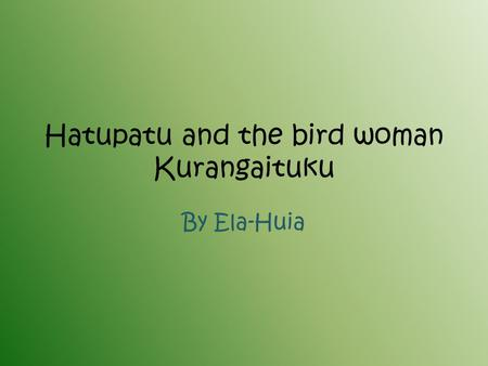 Hatupatu and the bird woman Kurangaituku By Ela-Huia.