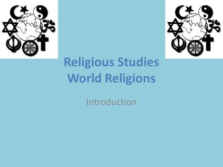 Religious Studies World Religions Introduction. Religious Studies World Religions - an Introduction There are over 40 organised religions in the world.