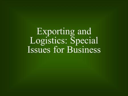 Exporting and Logistics: Special Issues for Business