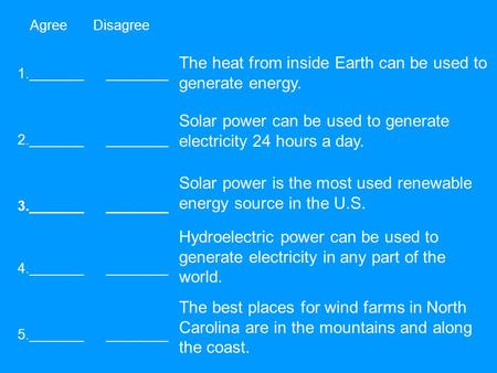 Agree Disagree 1._______ ________ 2._______ ________ 3._______ ________ 5._______ ________ 4._______ ________ The heat from inside Earth can be used to.