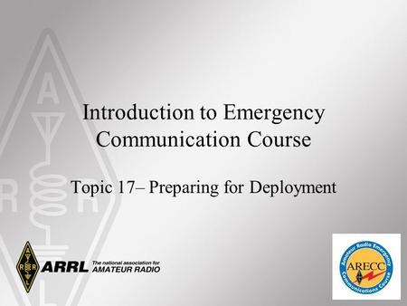 Introduction to Emergency Communication Course Topic 17– Preparing for Deployment.
