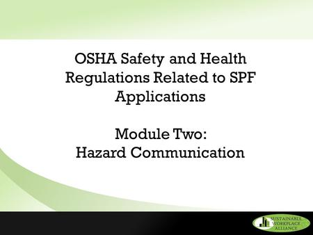 OSHA Safety and Health Regulations Related to SPF Applications Module Two: Hazard Communication.