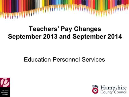 Teachers' Pay Changes September 2013 and September 2014 Education Personnel Services.