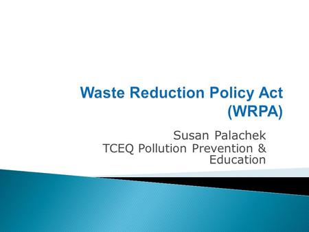 Susan Palachek TCEQ Pollution Prevention & Education.