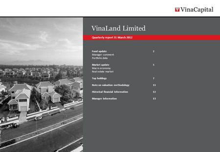 VinaLand Limited Fund update 2 Manager comment Portfolio data Market update 5 Macro economy Real estate market Top holdings 7 Note on valuation methodology11.