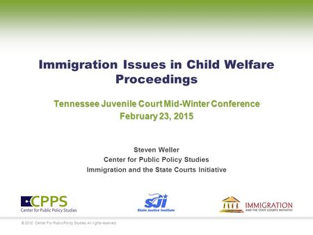 © 2012 Center For Public Policy Studies. All rights reserved. Tennessee Juvenile Court Mid-Winter Conference February 23, 2015 Immigration Issues in Child.