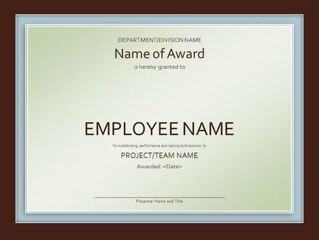 DEPARTMENT/DIVISION NAME is hereby granted to for outstanding performance and lasting contributions to PROJECT/TEAM NAME Awarded: Presenter Name and Title.