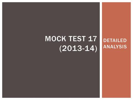 DETAILED ANALYSIS MOCK TEST 17 (2013-14). INTRODUCTION Mock Test 17 follows the CLAT pattern wherein the students are subjected to the same level of difficulty.