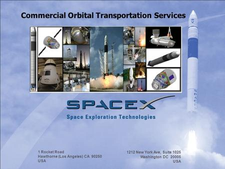 Space Exploration Technologies Corporation Spacex.com 1 Rocket Road Hawthorne (Los Angeles) CA 90250 USA 1212 New York Ave, Suite 1025 Washington DC 20005.