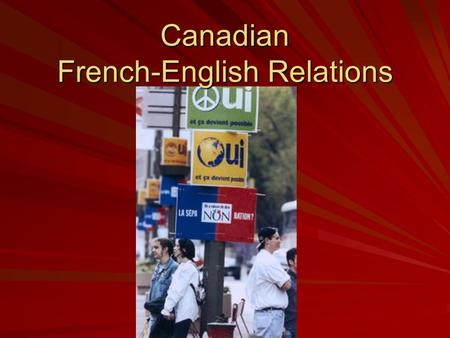 Canadian French-English Relations. World War One – 1914 -1918 At the outset of World War One – tremendous disagreement between English and French Canada.