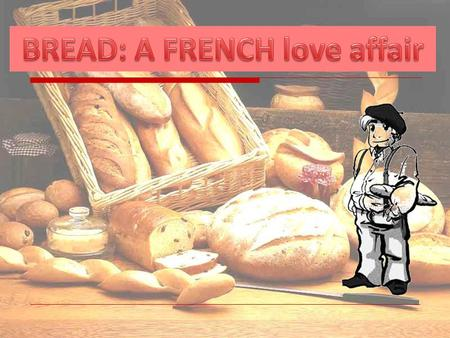 Bread: Sharing, exchanging, indispensable … This is how French people are commonly represented in people's minds: a beret, a cigarette and a baguette.