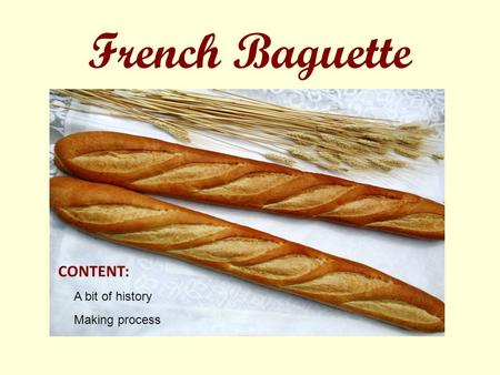 French Baguette CONTENT: A bit of history Making process.