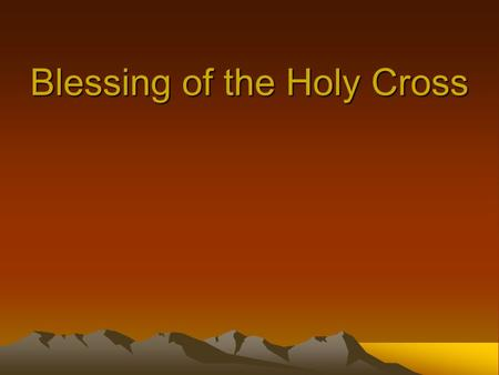 Blessing of the Holy Cross. For the message of the cross is foolishness to those who are perishing, but to us who are being saved it is the power of God.
