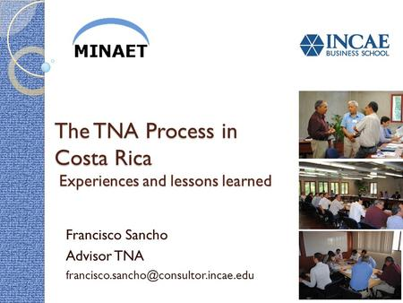 The TNA Process in Costa Rica Experiences and lessons learned Francisco Sancho Advisor TNA
