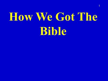 How We Got The Bible 1. Introduction 2 There are no original copies of the books of the Bible in existence today How do we know that what we have is accurate?