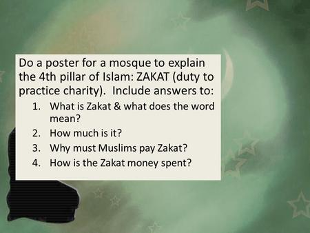 Do a poster for a mosque to explain the 4th pillar of Islam: ZAKAT (duty to practice charity). Include answers to: 1.What is Zakat & what does the word.