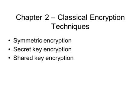 Chapter 2 – Classical Encryption Techniques