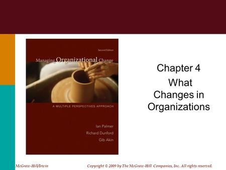 Chapter 4 What Changes in Organizations McGraw-Hill/Irwin Copyright © 2009 by The McGraw-Hill Companies, Inc. All rights reserved.