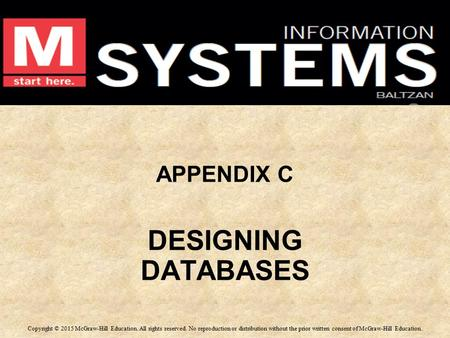 APPENDIX C DESIGNING DATABASES APPENDIX C DESIGNING DATABASES Copyright © 2015 McGraw-Hill Education. All rights reserved. No reproduction or distribution.