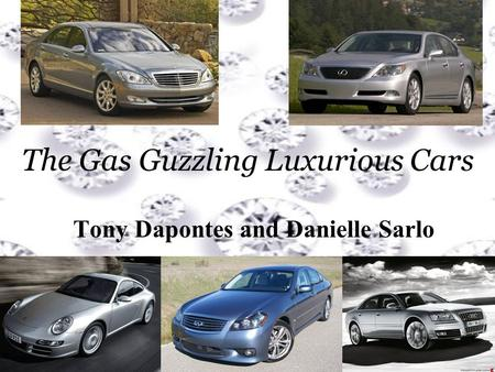 The Gas Guzzling Luxurious Cars Tony Dapontes and Danielle Sarlo.