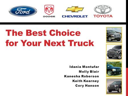 The Best Choice for Your Next Truck Idania Montufar Molly Blair Kanesha Roberson Keith Kearney Cory Hanson.