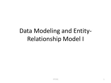 Data Modeling and Entity- Relationship Model I IST2101.