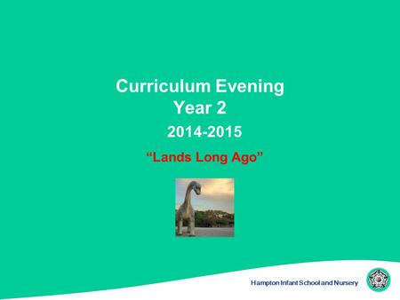 "Hampton Infant School and Nursery Curriculum Evening Year 2 2014-2015 ""Lands Long Ago"""
