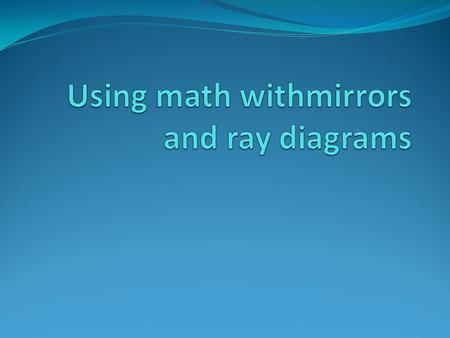 Mirror equation How can we use ray diagrams to determine where to place mirrors in a telescope/ We need to know where the image will be formed, so that.