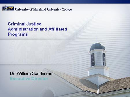 Criminal Justice Administration and Affiliated Programs Dr. William Sondervan Executive Director.